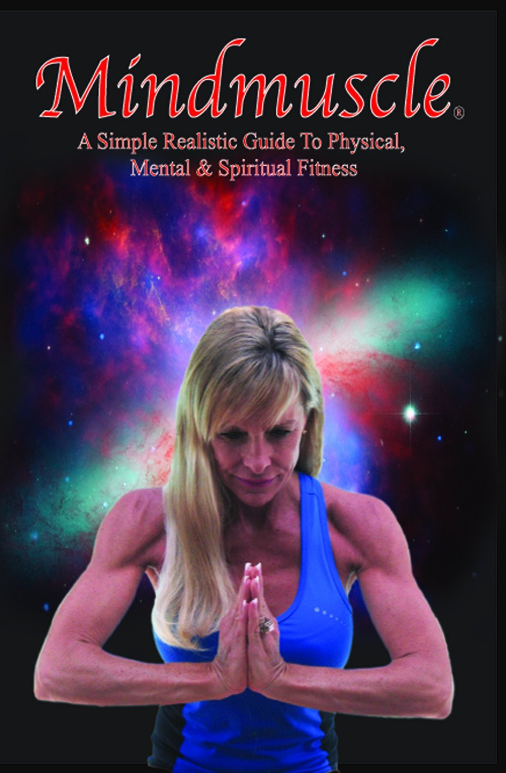 MINDMUSCLE: A Simple Realistic Guide to Physical, Mental, and Spiritual Fitness PDF