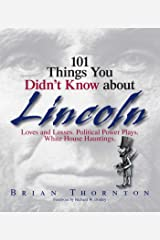 101 Things You Didn't Know About Lincoln: Loves And Losses! Political Power Plays! White House Hauntings! Kindle Edition