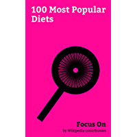 Focus On: 100 Most Popular Diets: Ketogenic Diet, Pescetarianism, Vegetarianism, Gluten-free Diet, FODMAP, Fasting, Organic Food, Alkaline Diet, Atkins Diet, Dieting, etc.