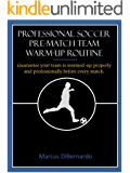 """Professional Soccer Pre-Match Team  Warm-Up Routine: """"Guarantee Your Team is Warmed-Up Properly & Professionally Before Every Match"""""""