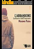 L'abbandono - 1 - Lettere dall'oscuro