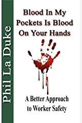 Blood In My Pockets Is Blood On Your Hands: A Better Approach to Worker Safety Kindle Edition