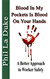 Blood In My Pockets Is Blood On Your Hands: A Better Approach to Worker Safety