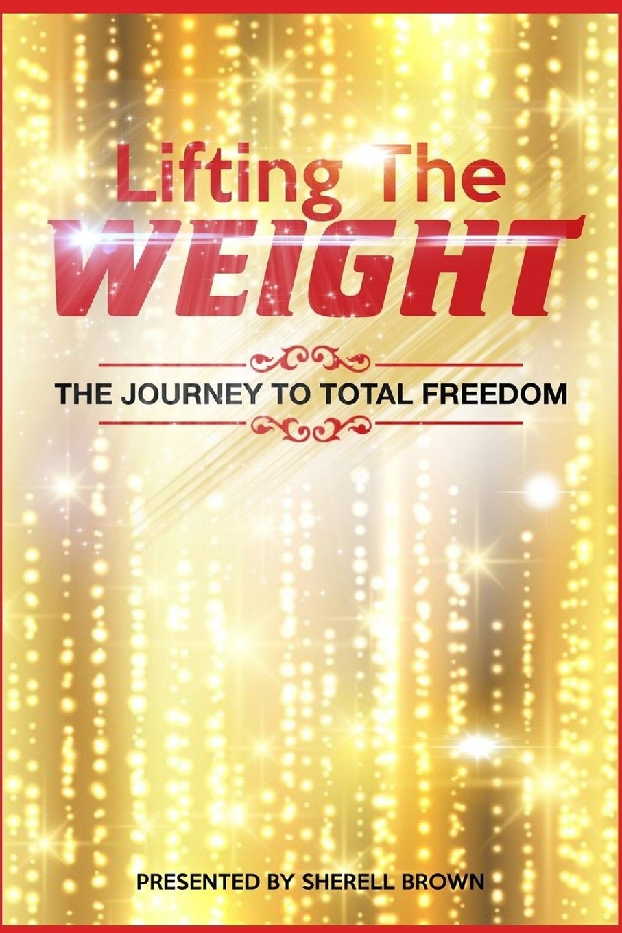 Lifting the Weight: The Journey to Total Freedom ebook