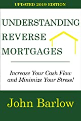 Understanding Reverse Mortgages: Increase Your Cash Flow and Minimize Your Stress Kindle Edition
