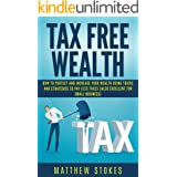 Tax Free Wealth: How To Protect And Increase Your Wealth Using Tricks And Strategies To Pay Less Taxes (Also Excellent For Sm