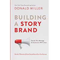 Miller, D: Building A Story Brand: Clarify Your Message So Customers Will Listen