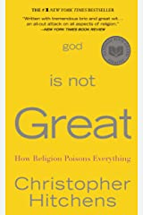 God Is Not Great: How Religion Poisons Everything Kindle Edition