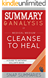 Summary & Analysis of Medical Medium Cleanse to Heal: Healing Plans for Sufferers of Anxiety, Depression, Acne, Eczema, Lyme, Gut Problems, Brain Fog, Autoimmune | A Guide to Anthony William's Book