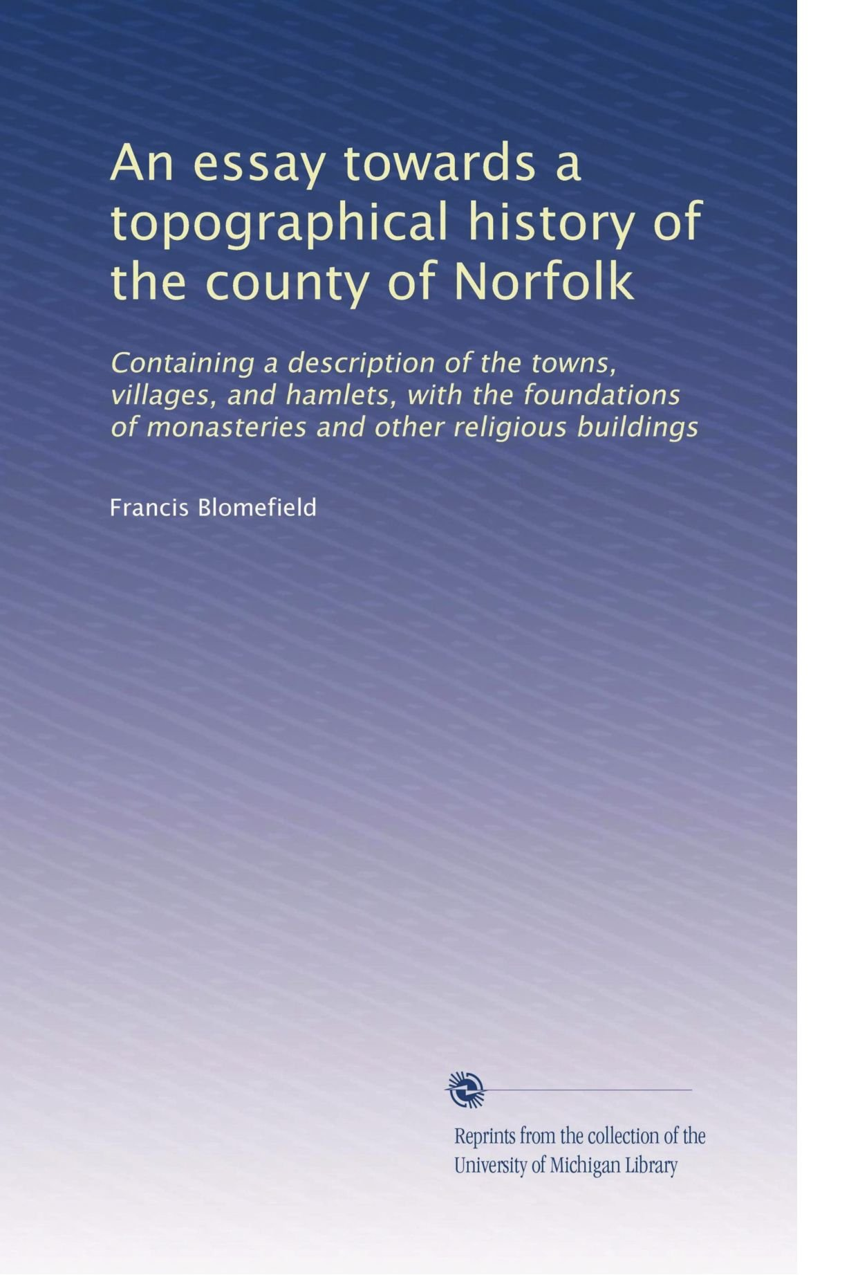 An Essay Towards A Topographical History Of The County Of Norfolk  An Essay Towards A Topographical History Of The County Of Norfolk  Containing A Description Of The Towns Villages And Hamlets With The  Foundations   Causes Of The English Civil War Essay also High School Personal Statement Sample Essays  Science And Literature Essay