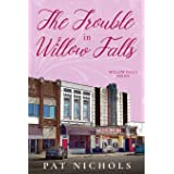 The Trouble In Willow Falls (Willow Falls Series)
