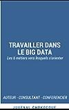 Travailler dans le Big Data: Les 6 métiers vers lesquels s'orienter