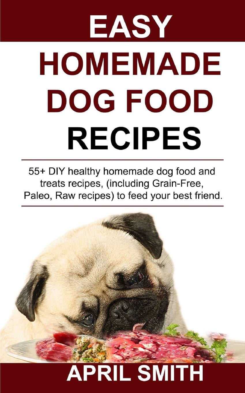 Easy Homemade Dog Food Recipes 55 Diy Healthy Homemade Dog