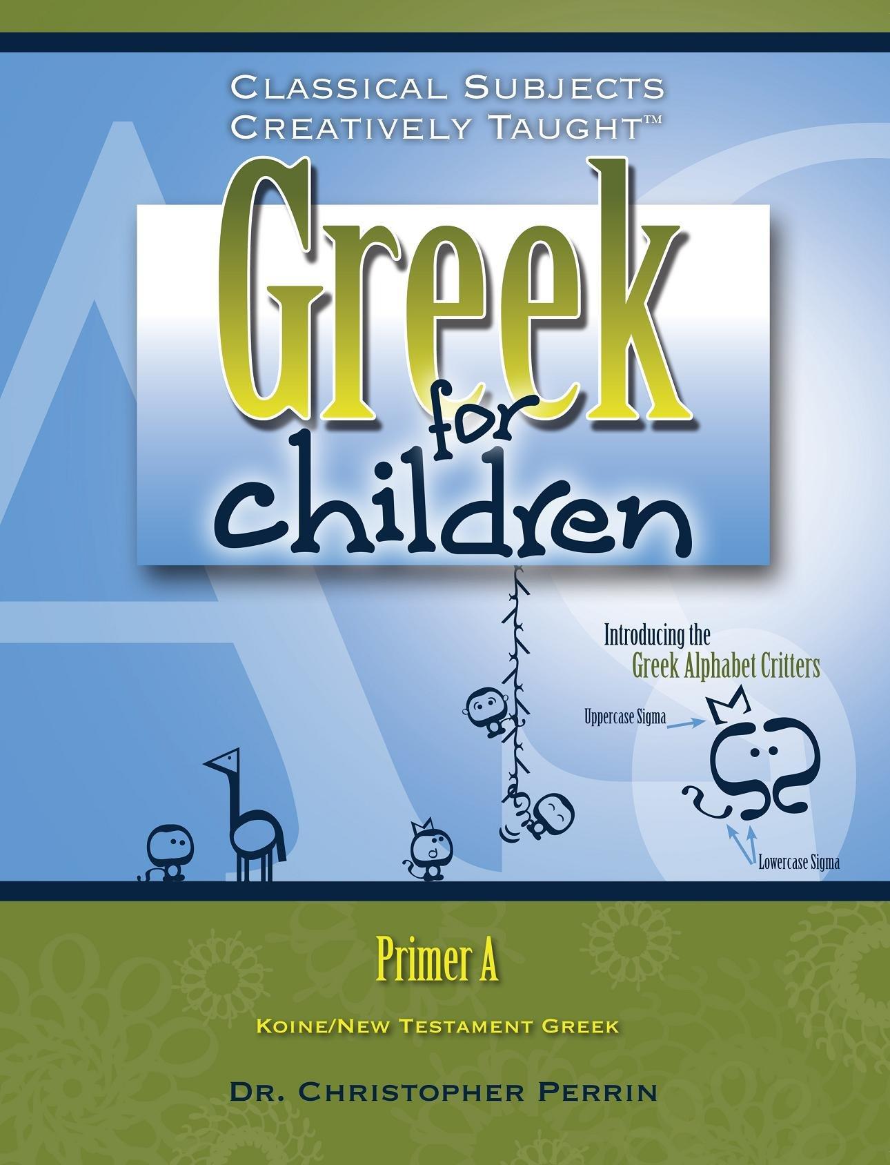 Greek for Children, Primer A: Christopher, Ph.D. Perrin ...