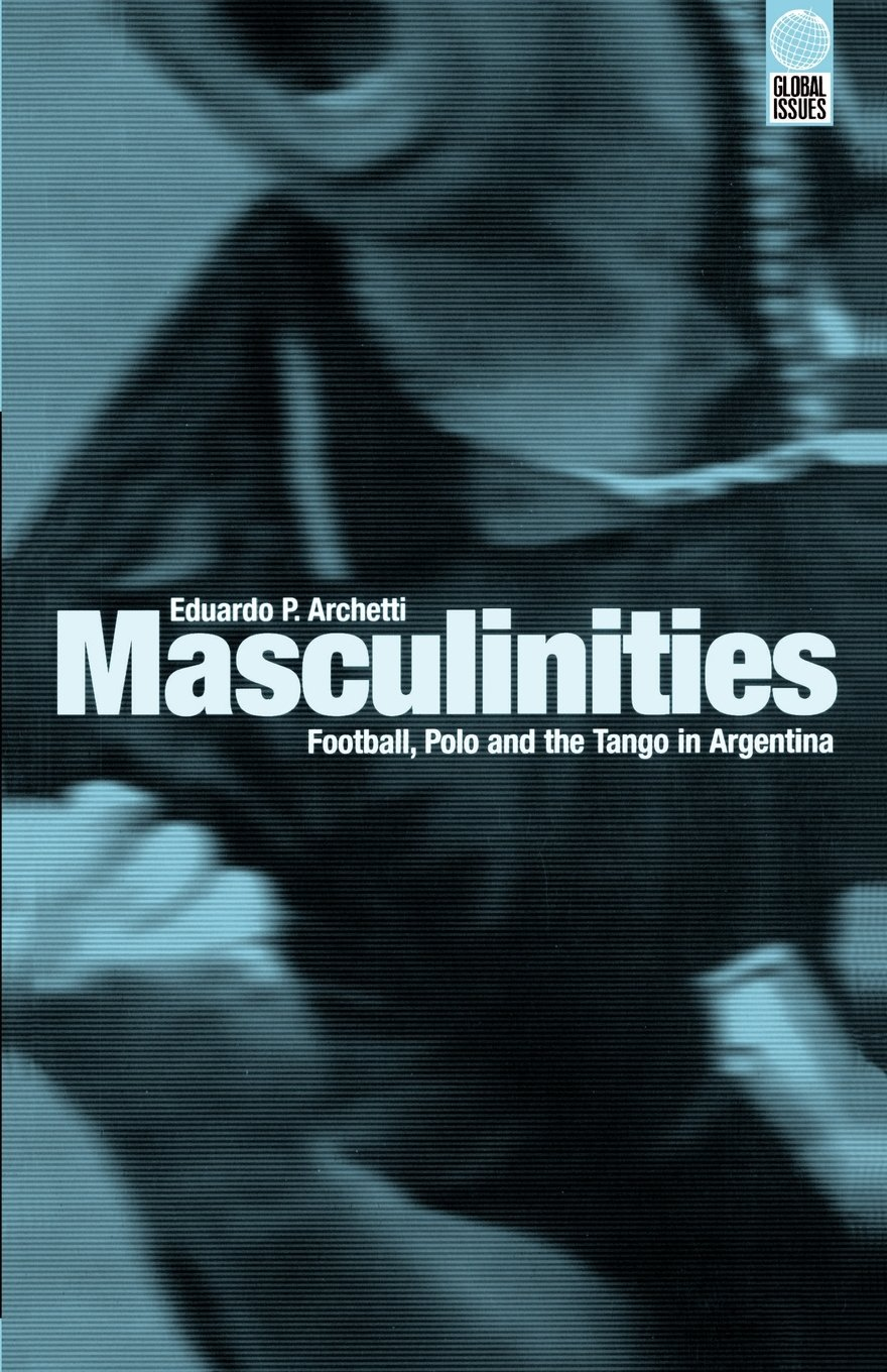 Masculinities: Football, Polo and the Tango in Argentina Global ...