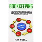 Bookkeeping: The Ultimate Guide For Beginners to Learn in Step by Step The Simple and Effective Methods of Bookkeeping…