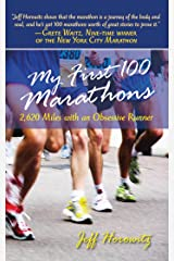 My First 100 Marathons: 2,260 Miles with an Obsessive Runner Kindle Edition