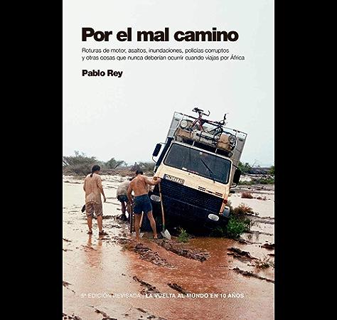 Por el Mal Camino: Roturas de motor, asaltos, policias corruptos, inundaciones y otras cosas que no deberian ocurrir mientras viajas por Africa. (La Vuelta al Mundo en 10 Años nº 3) eBook: