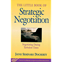 Little Book of Strategic Negotiation: Negotiating During Turbulent Times (Little Books of Justice & Peacebuilding)