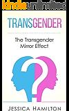 Transgender: The Transgender Mirror Effect (Transgender, Gender Identity, Sex Change, Transformation, Transvestite)