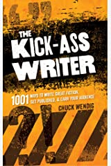 The Kick-Ass Writer: 1001 Ways to Write Great Fiction, Get Published, and Earn Your Audience Kindle Edition