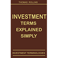 INVESTMENT TERMS EXPLAINED SIMPLY: INVESTMENT TERMINOLOGIES (English Edition)