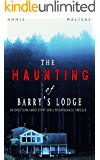 The Haunting of Barry's Lodge: An Unexplained Eerie Ghost Story and A Dark Disturbing Psychological Thriller With A Breath-Taking Twist (Paranormal Private Investigator and Cozy Murder Mystery Novel)