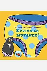 Evviva le mutande!: Solo per bimbi che le portano... (Italian Edition) Kindle Edition