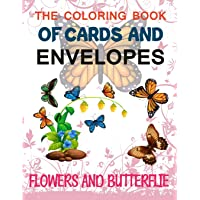 The Coloring Book Of Cards And Envelopes: Flowers And Butterflie: The World's Best Butterfly Coloring Book