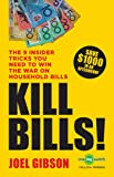 KILL BILLS!: The 9 Insider Tricks You'll Need to Win the War on Household Bills