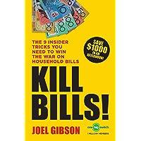 KILL BILLS!: The 9 Insider Tricks You'll Need to Win the War on Household Bills: The 9 Insider Tricks You'll Need to Win the War on Household Bills