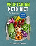 Vegetarian Keto Diet for Beginners: The Complete Ketogenic Bible for Weight Loss as a Vegetarian (Includes Meal Prep and Intermittent Fasting Tips)