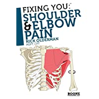 Fixing You: Shoulder & Elbow Pain: Self-treatment for rotator cuff strain, shoulder...