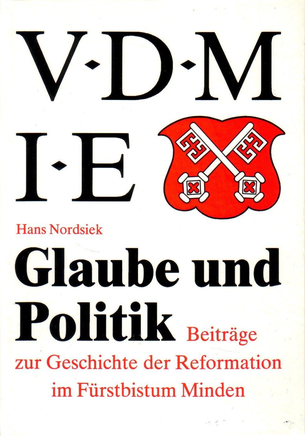 Glaube und Politik. Beiträge zur Geschichte der Reformation im Fürstbistum Minden