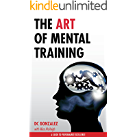 The Art of Mental Training - A Guide to Performance Excellence
