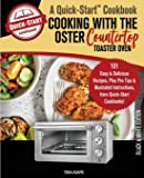 Cooking with the Oster Countertop Toaster Oven, A Quick-Start Cookbook: 101 Easy & Delicious Recipes, Plus Pro Tips…