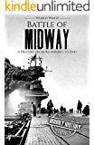 Battle of Midway - World War II: A History From Beginning to End (World War 2 Battles Book 7)