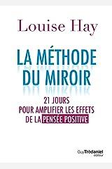 La méthode du miroir: 21 jours pour amplifier les effets de la pensée positive (French Edition) Kindle Edition