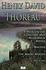 Henry David Thoreau: A Week on the Concord and Merrimack Rivers; Walden; The Maine Woods; Cape Cod Kindle Edition