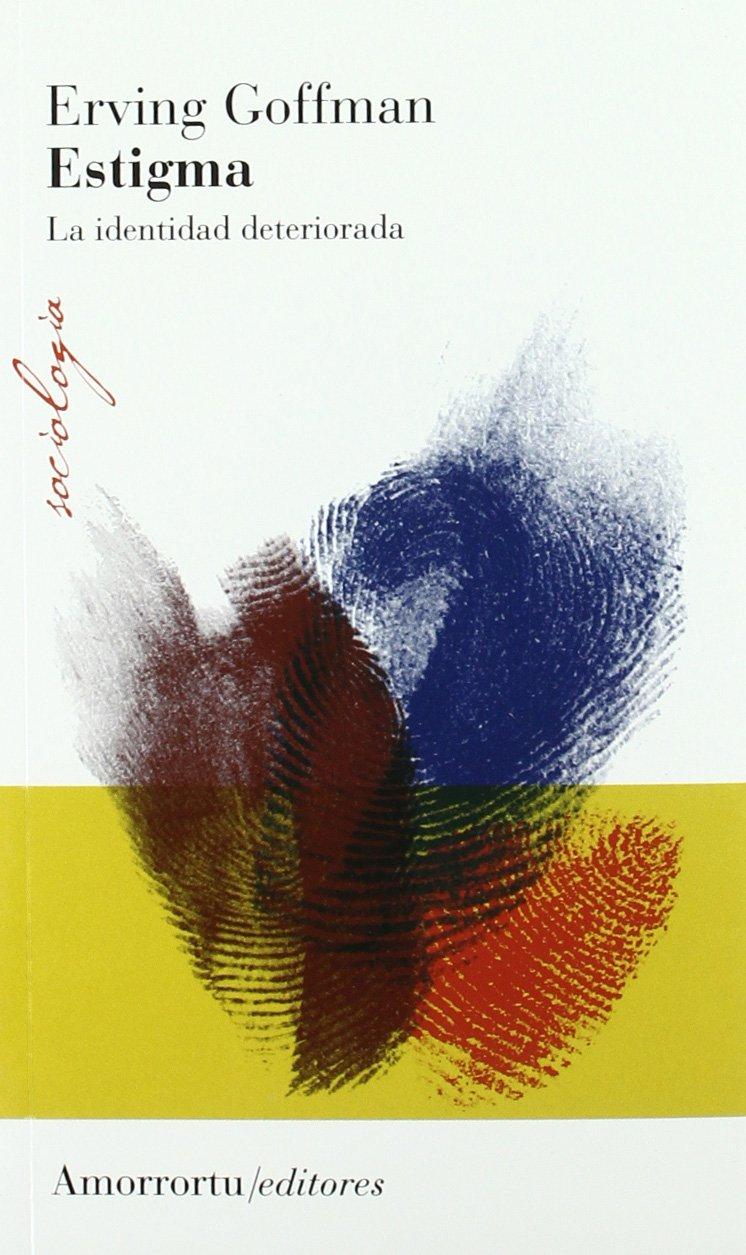 Estigma (2a Ed): La identidad deteriorada (Sociología) Tapa blanda – 1 ago 2009 Erving Goffman Amorrortu Editores España SL 950518199X Teoría social