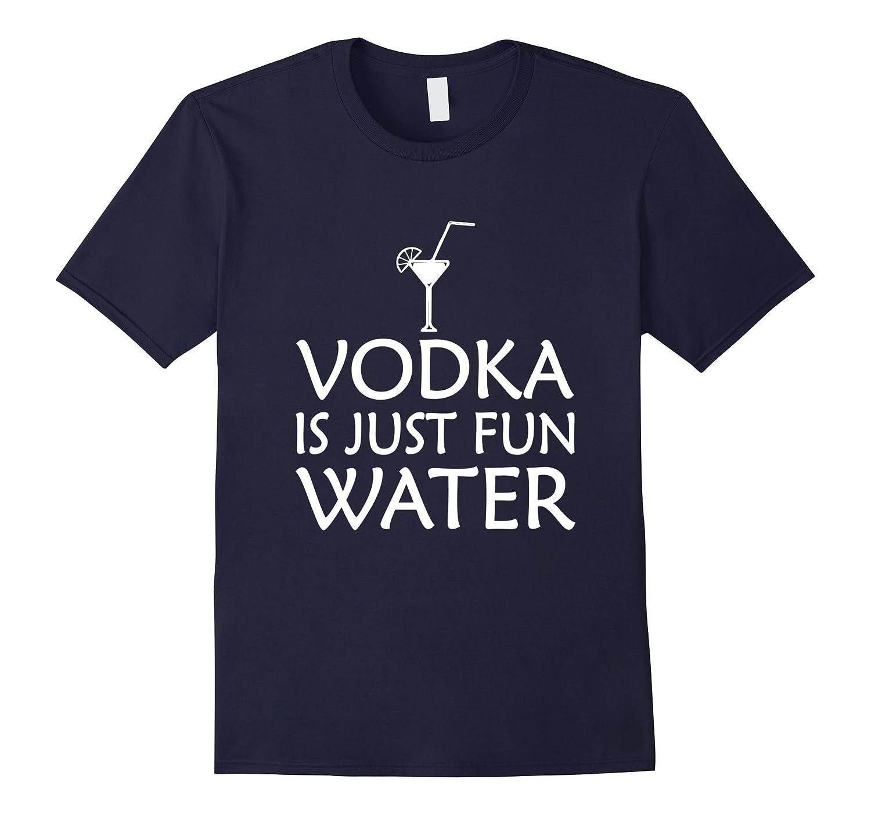 Vodka Is Just Fun Water Drinking Funny T-Shirts-T-Shirt