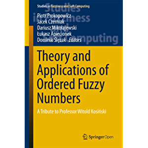 Theory and Applications of Ordered Fuzzy Numbers: A Tribute to Professor Witold Kosi?ski (Studies in Fuzziness and Soft…