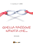 Quella passione infinita che...