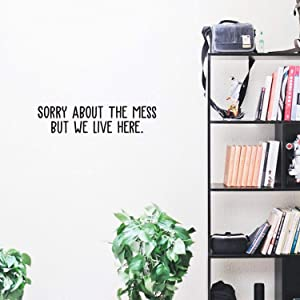 """Vinyl Wall Art Decal - Sorry About The Mess But We Live Here - 5.5"""" x 25"""" - Trendy Funny Humorous Quote for Home Apartment Bedroom Living Room Dining Room Kitchen Bathroom Decoration Sticker"""