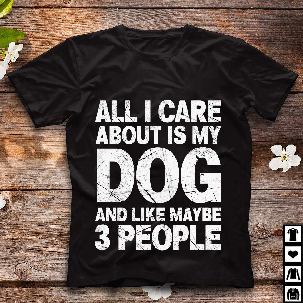 All I Care About Is My Dog And Like Maybe 3 People 48 Short Sleeve Shirts