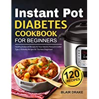 Instant Pot Diabetes Cookbook for Beginners: 120 Quick and Easy Instant Pot Recipes for Type 2 Diabetes   Diabetic Diet…