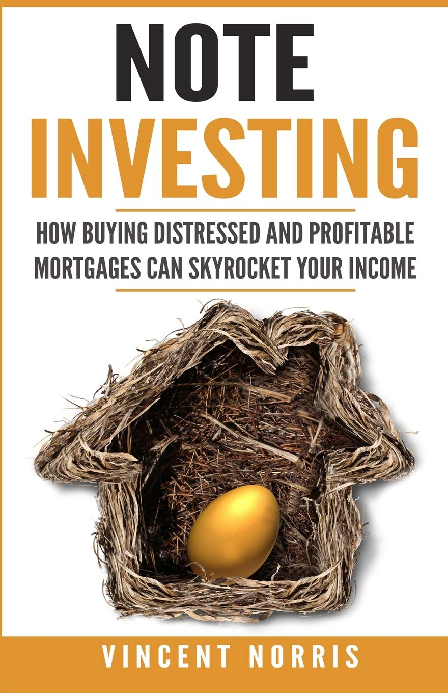 Note Investing: How Buying Distressed and Profitable Mortgages can Skyrocket Your Income