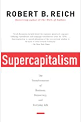 Supercapitalism: The Transformation of Business, Democracy and Everyday Life Kindle Edition