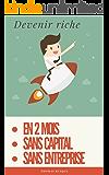 DEVENIR RICHE EN 2 MOIS, SANS ENTREPRISE ET SANS AUCUN CAPITAL (en partant de zéro) (French Edition)
