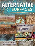 Alternative Art Surfaces: Mixed-Media Techniques for Painting on More Than 35 Different Surfaces